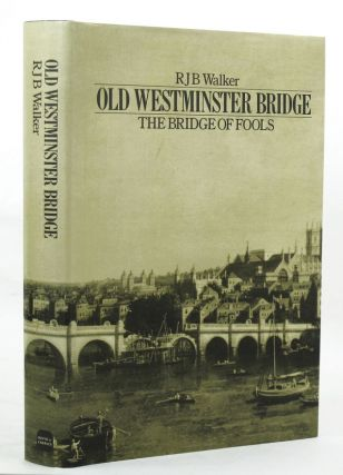 OLD WESTMINSTER BRIDGE. R. J. B. Walker