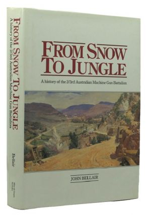 FROM SNOW TO JUNGLE. 02/3rd Australian Machine Gun Battalion, John Bellair