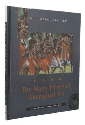 THE MANY FORMS OF ABORIGINAL ART. Alex Barlow, Marji Hill