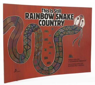 THIS IS STILL RAINBOW SNAKE COUNTRY. Catherine Berndt, Arone Raymond Meeks.