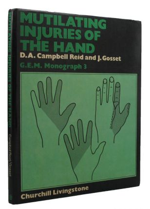 MUTILATING INJURIES OF THE HAND. D. A. Campbell Reid, J. Gosset