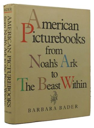 AMERICAN PICTUREBOOKS from Noah's Ark to the Beat Within. Barbara Bader.