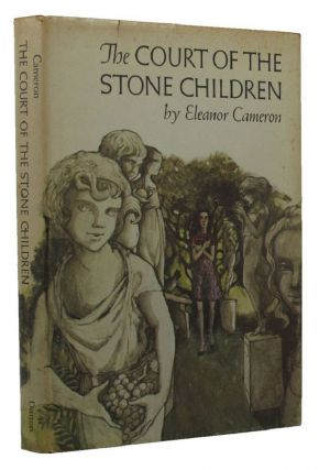 THE COURT OF THE STONE CHILDREN. Eleanor Cameron