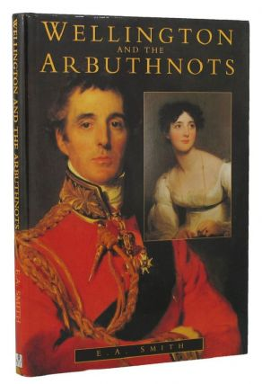 WELLINGTON AND THE ARBUTHNOTS. Duke of Wellington, E. A. Smith