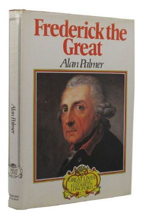 FREDERICK THE GREAT. Frederick the Great, Alan Palmer