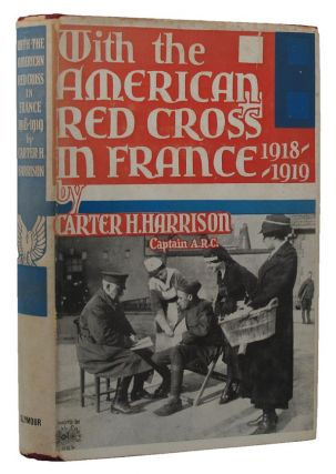 WITH THE AMERICAN RED CROSS IN FRANCE 1918-1919. Carter H. Harrison