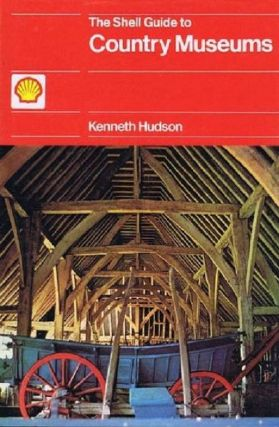 THE SHELL GUIDE TO COUNTRY MUSEUMS. Kenneth Hudson