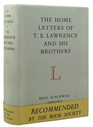 THE HOME LETTERS OF T. E. LAWRENCE AND HIS BROTHERS. T. E. Lawrence