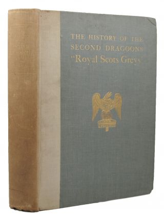 THE HISTORY OF THE SECOND DRAGOONS 'ROYAL SCOTS GREYS'.