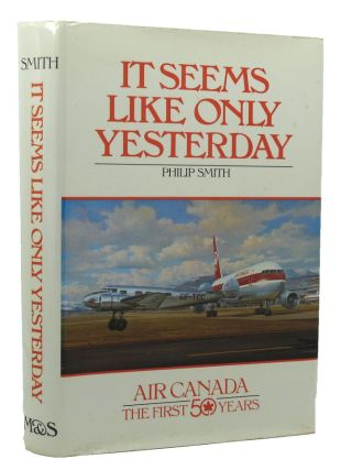 IT SEEMS LIKE ONLY YESTERDAY. Air Canada, Philip Smith