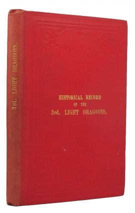 HISTORICAL RECORD OF THE THIRD, OR THE KING'S OWN REGIMENT OF LIGHT DRAGOONS.