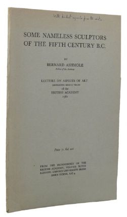 SOME NAMELESS SCULPTORS OF THE FIFTH CENTURY B.C. Bernard Ashmole