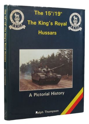 THE 15th/19th THE KING'S ROYAL HUSSARS:. 15th/19th Hussars, Ralph Thompson