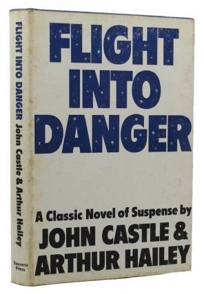FLIGHT INTO DANGER. John Castle, Arthur Hailey, Pseudonym