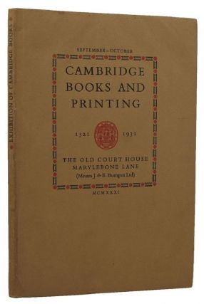 CATALOGUE OF AN EXHIBITION OF CAMBRIDGE BOOKS AND PRINTING:. Cambridge University Press, S. C....
