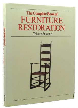 THE COMPLETE BOOK OF FURNITURE RESTORATION. Tristan Salazar