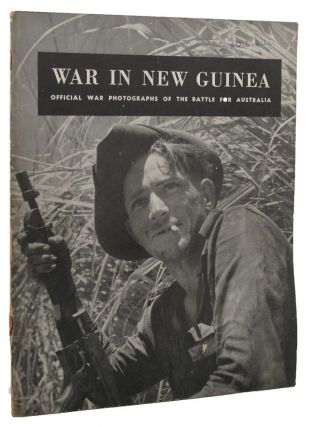 WAR IN NEW GUINEA: official war photographs of the battle for Australia [cover title]. Australian...