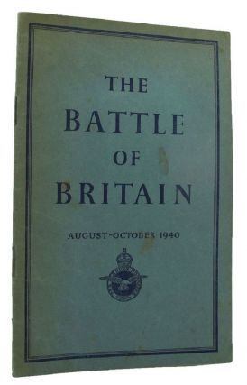 THE BATTLE OF BRITAIN August-October 1940. British Ministry of Information