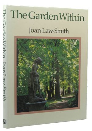 THE GARDEN WITHIN. Joan Law-Smith