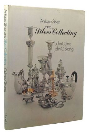 ANTIQUE SILVER AND SILVER COLLECTING. John Culme, John G. Strang