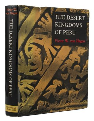 THE DESERT KINGDOMS OF PERU. Victor W. Von Hagen