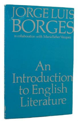AN INTRODUCTION TO ENGLISH LITERATURE. Jorge Luis Borges, Maria Esther Vazquez
