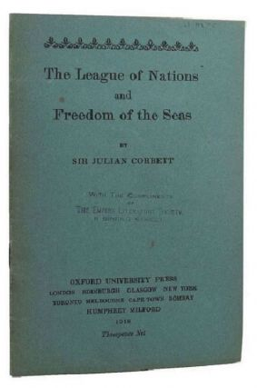 THE LEAGUE OF NATIONS AND FREEDOM OF THE SEAS. Sir Julian Corbett