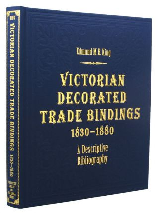 VICTORIAN DECORATED TRADE BINDINGS 1830-1880. Edmund M. B. King