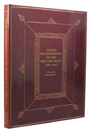 TRADE BOOKBINDING IN THE BRITISH ISLES, 1660-1800. Stuart Bennett