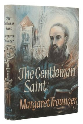 THE GENTLEMAN SAINT. St. Francois de Sales, Margaret Trouncer