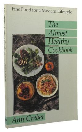 THE ALMOST HEALTHY COOKBOOK. Ann Creber