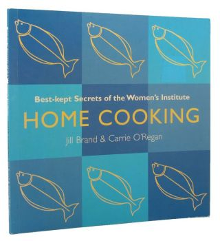 HOME COOKING. Jill Brand, Carrie O'Regan