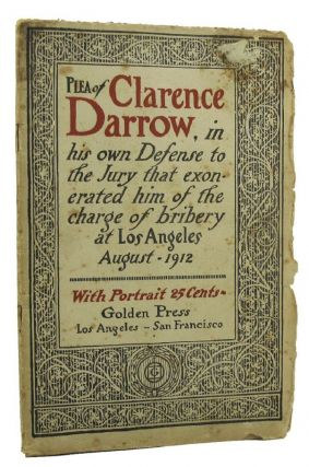 PLEA OF CLARENCE DARROW IN HIS OWN DEFENSE to the Jury at Los Angeles August, 1912. Clarence Darrow