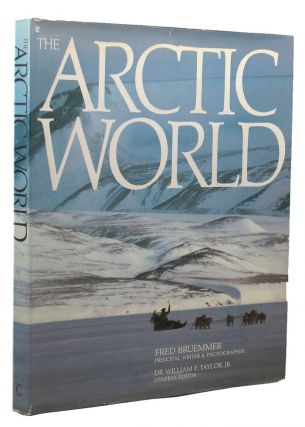 THE ARCTIC WORLD. Fred Bruemmer