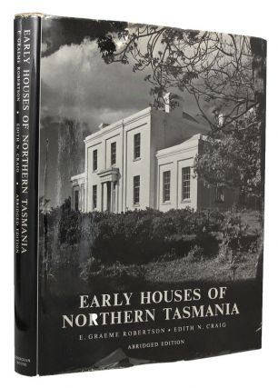 EARLY HOUSES OF NORTHERN TASMANIA. E. Graeme Robertson, Edith N. Craig
