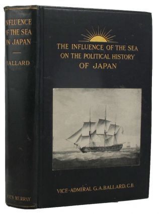 THE INFLUENCE OF THE SEA ON THE POLITICAL HISTORY OF JAPAN. G. A. Ballard