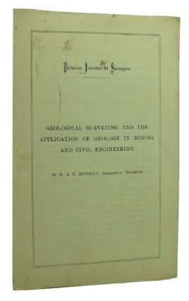 GEOLOGICAL SURVEYING AND THE APPLICATION OF GEOLOGY IN MINING AND CIVIL ENGINEERING. R. A. F. Murray