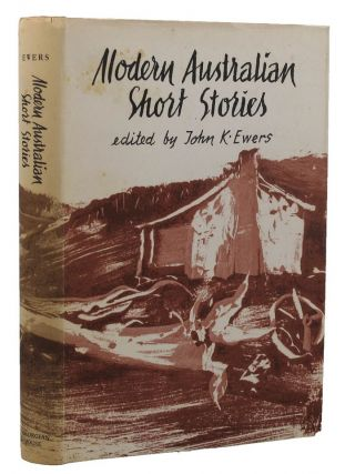 MODERN AUSTRALIAN SHORT STORIES. John K. Ewers