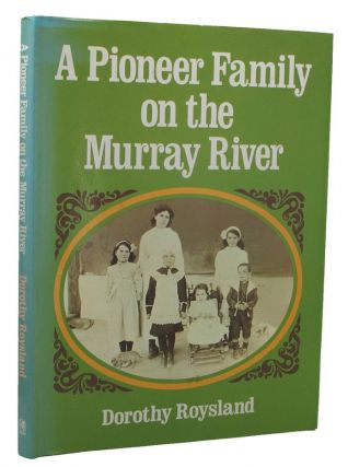 A PIONEER FAMILY ON THE MURRAY RIVER. Patey family, Dorothy Roysland