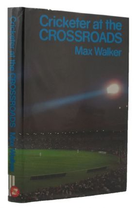 CRICKETER AT THE CROSSROADS. Max Walker, Neill Phillipson