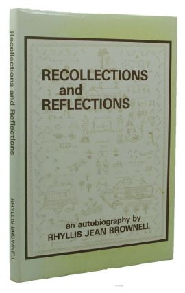 RECOLLECTIONS AND REFLECTIONS. Rhyllis Jean Brownell