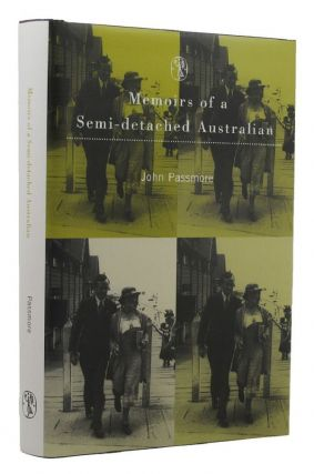 MEMOIRS OF A SEMI-DETACHED AUSTRALIAN. John Passmore