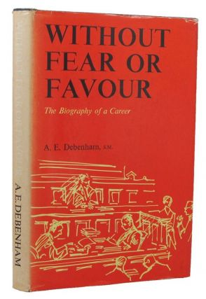 WITHOUT FEAR OR FAVOUR. A. E. Debenham, Marien Dreyer