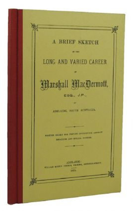 A BRIEF SKETCH OF THE LONG AND VARIED CAREER OF MARSHALL MacDERMOTT, ESQ., J.P., OF SOUTH...