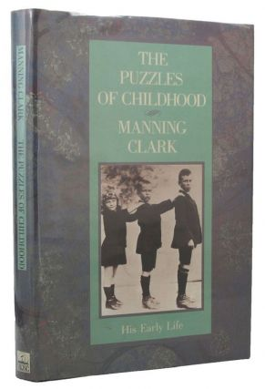 THE PUZZLES OF CHILDHOOD. Manning Clark