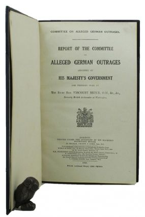 REPORT OF THE COMMITTEE ON ALLEGED GERMAN OUTRAGES APPOINTED BY HIS MAJESTY'S GOVERNMENT. Rt....