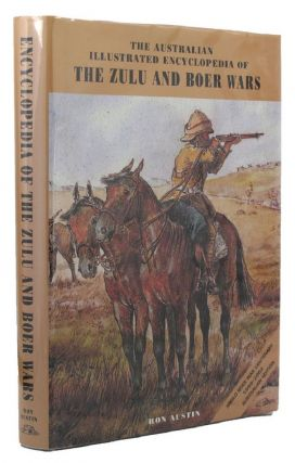 THE AUSTRALIAN ILLUSTRATED ENCYCLOPEDIA OF THE ZULU AND BOER WARS. Ronald J. Austin