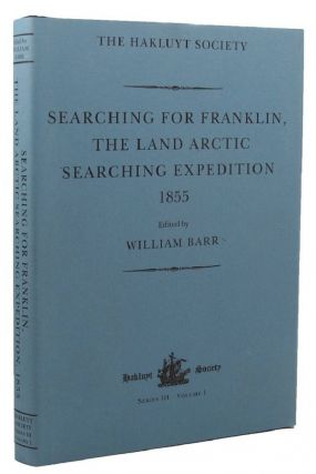 SEARCHING FOR FRANKLIN: THE LAND ARCTIC SEARCHING EXPEDITION. William Barr