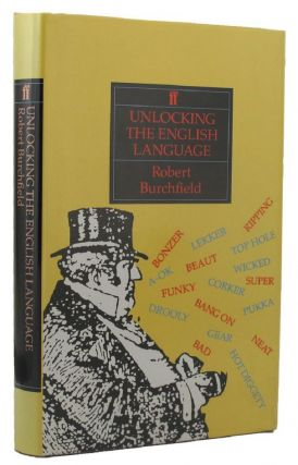 UNLOCKING THE ENGLISH LANGUAGE. Robert Burchfield