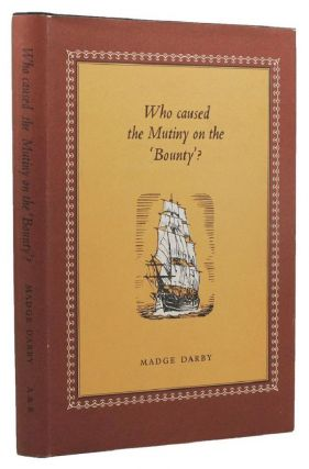 WHO CAUSED THE MUTINY ON THE BOUNTY? Madge Darby